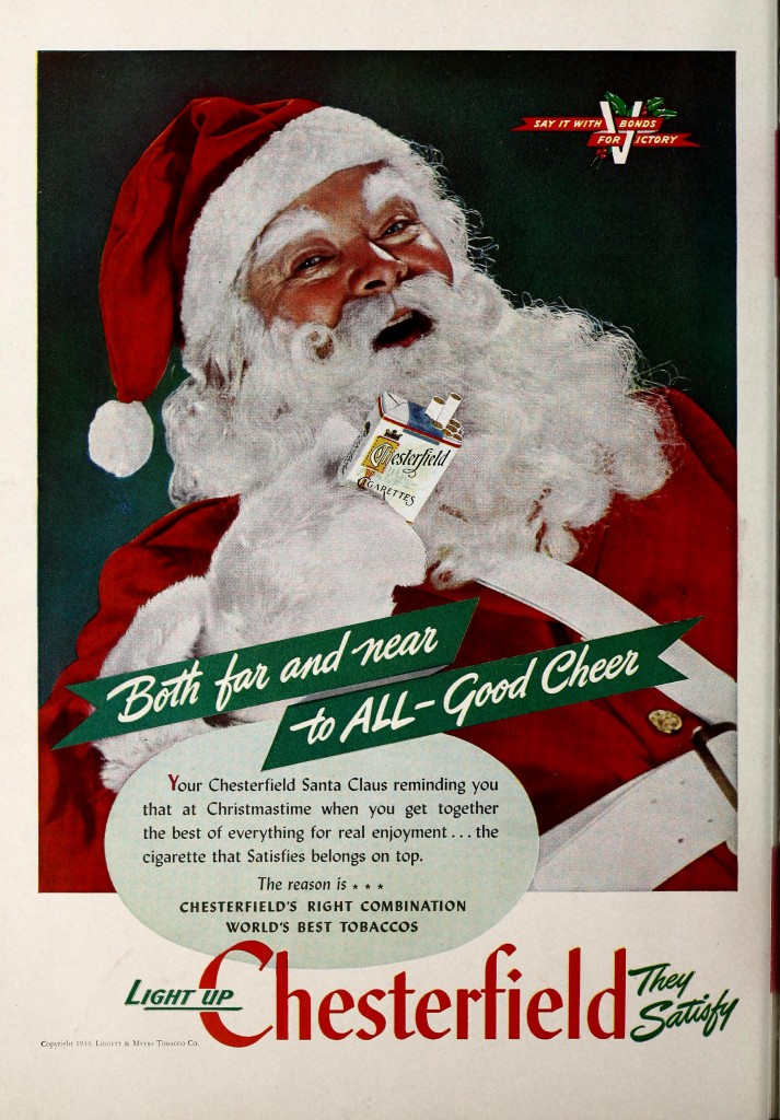 "1944:  ""Your Chesterfield Santa Claus"" offers you a a cigarette jovially, while a holly-draped V reminds you ""Say it with Bonds for Victory""."