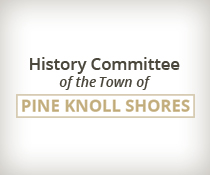 History Committee of the Town of Pine Knoll Shores