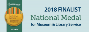 2018 Finalist National Medal for Museum & Library Service, with image of medal