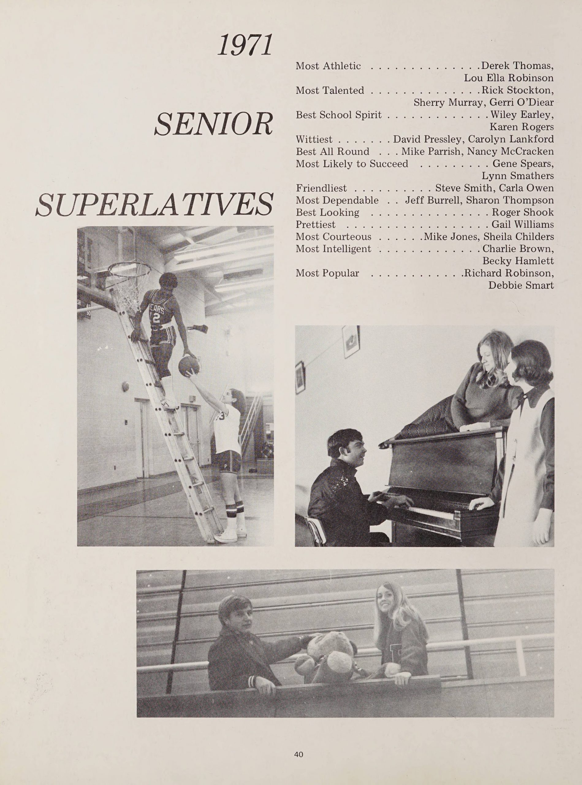 1971 Senior Superlatives for: most athletic, most talented, wittiest, best all round, most likely to succeed, friendliest, most dependable, best looking, prettiest, most courteous, most intelligent, and most popular. Included are three pictures of students in areas around the school including the gym and music room.